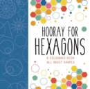 Hooray for Hexagons : A Colouring Book All About Shapes - Book