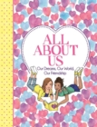 All About Us : Our Dreams, Our World, Our Friendship - Book