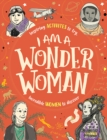 I am a Wonder Woman : Inspiring activities to try. Incredible women to discover. - Book