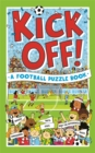 Kick Off! A Football Puzzle Book : Quizzes, Crosswords, Stats and Facts to Tackle - Book