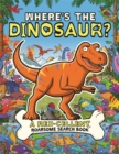 Where's the Dinosaur? : A Rex-cellent Search-and-Find Book - Book