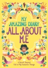 My Amazing Diary All About Me : A Secret Journal Full of My Favourite Things - Book