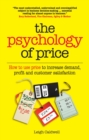 The Psychology of Price : How to use price to increase demand, profit and customer satisfaction - eBook