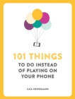 101 Things to Do Instead of Playing on Your Phone - Book