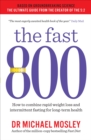 The Fast 800 : Everything you need to know about fasting for weight loss and long-term health - Book