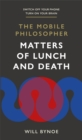 The Mobile Philosopher: Matters of Lunch and Death : Switch off your phone, turn on your brain - Book