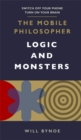 The Mobile Philosopher: Logic and Monsters : Switch off your phone, turn on your brain - Book