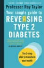 Your Simple Guide to Reversing Type 2 Diabetes : The 3-step plan to transform your health - Book