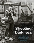 Shooting the Darkness : Iconic Images of the Troubles and the Stories of the Photographers Who Took Them - Book