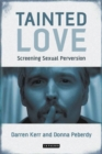 Tainted Love : Screening Sexual Perversion - Book