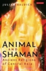 Animal and Shaman : Ancient Religions of Central Asia - Book