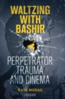 Waltzing with Bashir : Perpetrator Trauma and Cinema - Book