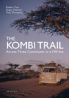 The Kombi Trail : Across Three Continents in a VW Van - Book