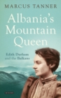 Albania's Mountain Queen : Edith Durham and the Balkans - Book