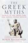 The Greek Myths : Stories of the Greek Gods and Heroes Vividly Retold - Book
