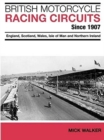 British Motorcycle Racing Circuits Since 1907. : England, Scotland, Wales, Isle of Man and Northern Ireland - Book