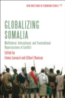 Globalizing Somalia : Multilateral, International and Transnational Repercussions of Conflict - eBook