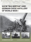 42cm 'Big Bertha' and German Siege Artillery of World War I - Book