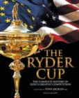 The Ryder Cup : The Complete History of Golf's Greatest Competition - Book