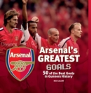 Arsenal's Greatest Goals : 50 of the Best Goals in Gunners History - Book