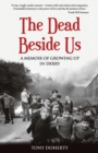 The Dead Beside Us: : A Memoir of Growing up in Derry - Book