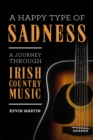 A Happy Type of Sadness: : A Journey Through Irish Country Music - eBook