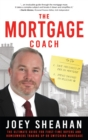 The Mortgage Coach : The Ultimate Guide for First-time Buyers, Homeowners Trading Up or Switching Mortgage - Book