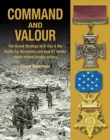 Command and Valour : The Grand Strategy of D-Day & the Battle for Normandy and How 21 Heroic Deeds Helped Enable Victory - Book