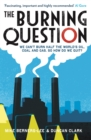 The Burning Question : We Can't Burn Half the World's Oil, Coal and Gas. So How Do We Quit? - Book