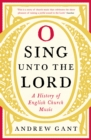 O Sing unto the Lord : A History of English Church Music - Book