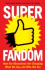 Superfandom : How Our Obsessions are Changing What We Buy and Who We are - Book