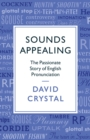 Sounds Appealing : The Passionate Story of English Pronunciation - Book