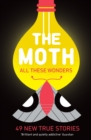 The Moth - All These Wonders : 49 new true stories - Book
