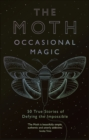The Moth Presents: Occasional Magic : 50 True Stories of Defying the Impossible - Book