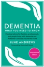 Dementia: What You Need to Know : Practical advice for families, professionals, and people living with dementia and Alzheimer's Disease around the world - Book