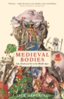 Medieval Bodies : Life, Death and Art in the Middle Ages - Book