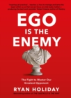 Ego is the Enemy : The Fight to Master Our Greatest Opponent - Book