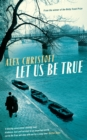 Let Us Be True : From the Betty Trask Prize-winning author of Glass - Book
