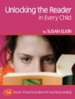 Unlocking The Reader in Every Child : The book of practical ideas for teaching reading - eBook