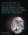 Masterpieces in Miniature : Engraved Gems from Prehistory to the Present - Book