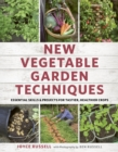 New Vegetable Garden Techniques : Essential skills and projects for tastier, healthier crops - Book
