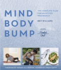 Mind, Body, Bump : The complete plan for an active pregnancy - Book