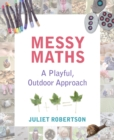 Messy Maths : A playful, outdoor approach for early years - Book