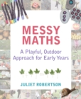 Messy Maths : A playful, outdoor approach for early years - eBook
