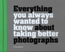 Everything You Always Wanted to Know About Taking Better Photographs - Book