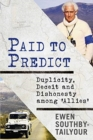 Paid to Predict : Duplicity, Deceit and Dishonesty among 'Allies' - Book