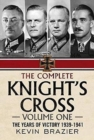 The Complete Knight's Cross : The Years of Victory 1939-1941 The Years of Victory 1939-1941 1 - Book