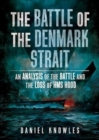 The Battle of the Denmark Strait : An Analysis of the Battle and the Loss of HMS Hood - Book