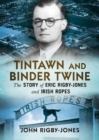 Tintawn and Binder Twine : The Story of Eric Rigby-Jones and Irish Ropes - Book