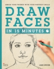 Draw Faces in 15 Minutes : Amaze your friends with your portrait skills - Book